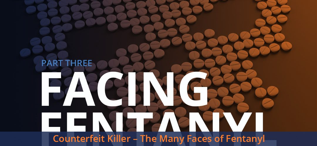 Facing Fentanyl - Counterfeit Killer - The Many Faces of Fentanyl