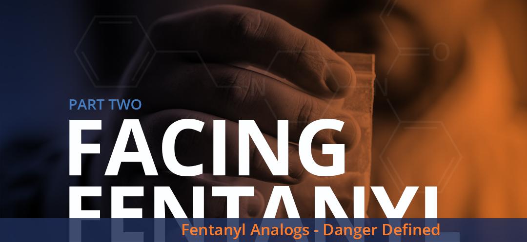Facing Fentanyl - Fentanyl Analogs - Danger Defined