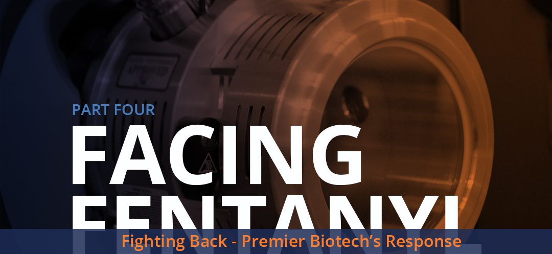 Facing Fentanyl - Fighting Back - Premier Biotech's Response