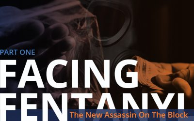 Facing Fentanyl: The New Assassin On The Block