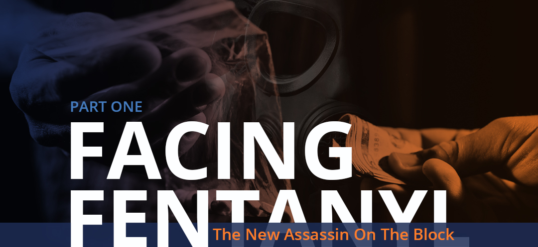 Facing Fentanyl - The New Assassin on the Block
